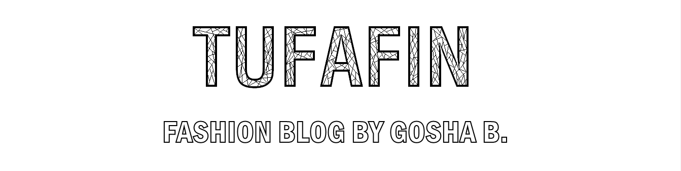 TUFAFIN - fashion blog by Gosha B.