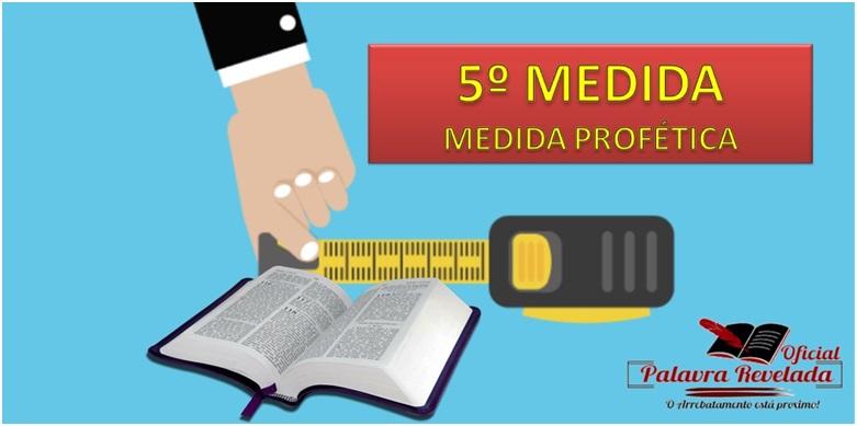 5ª MEDIDA - MEDIDA PROFÉTICA