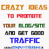 CRAZY IDEAS TO PROMOTE YOUR BLOG AND GET GOOD TRAFFIC