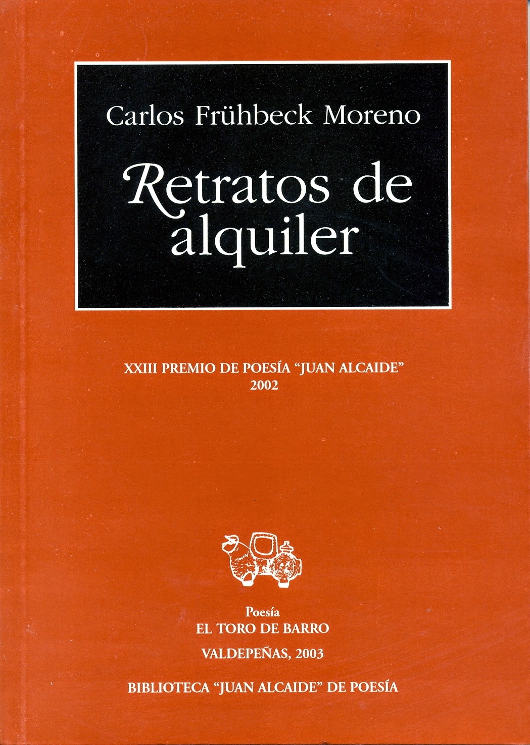 """Carlos Fruhbeck Moreno, """"Retratos de alquiler"""" Premio Internacional de Poesía Juan Alcaide Col. «Mayor» Ed. El Toro de Barro, Carlos Morales Ed., Tarancón de Cuenca, 2003. edicioneseltorodebarro@yahoo.es"""