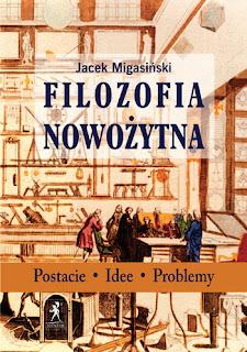 Jacek Migasiński. Filozofia nowożytna. Postacie. Idee. Problemy.