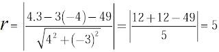 Jarak dari pusat T (3,–4) ke garis 4x – 3y – 49 = 0 adalah jari-jari lingkaran