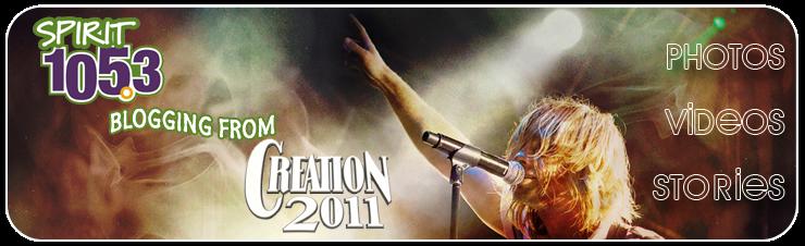 SPIRIT 105.3's Creation 2011 Coverage
