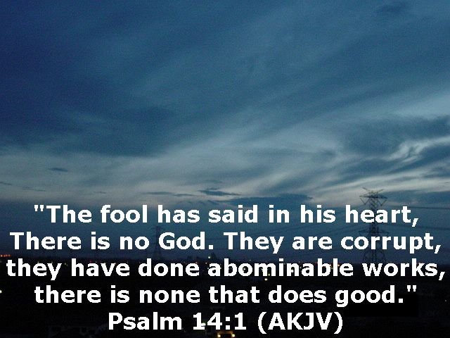 the fool has said in hisheart there is no God