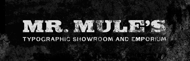 MR. MULE's TYPOGRAPHIC SHOWROOM AND EMPORIUM
