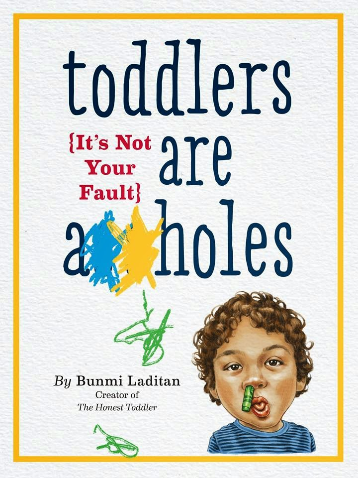 http://www.amazon.com/Toddlers-Are-holes-Your-Fault/dp/076118564X