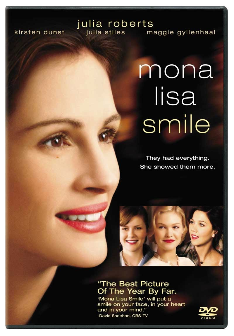 Mona Lisa Smile (released in 2003) - Trying to empower women - Starring Julia Roberts, Kirsten Dunst, Julia Stiles and Maggie Gyllenhaal