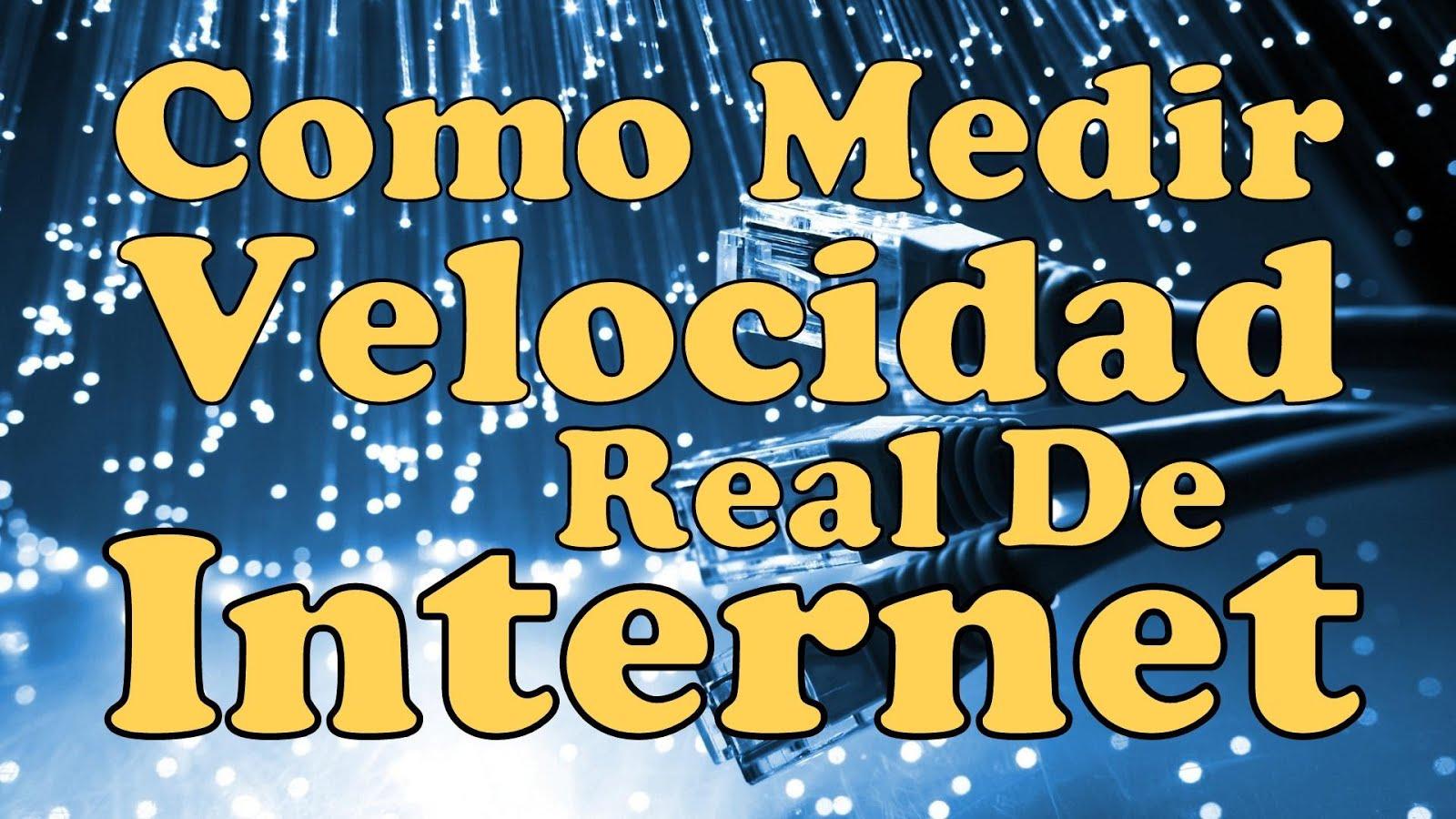 COMO MEDIR TU VELOCIDAD REAL DE INTERNET