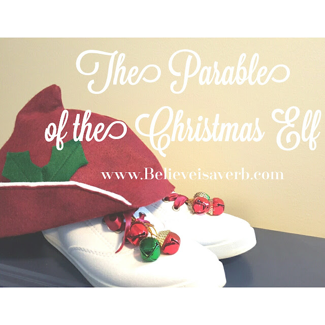 The Parable of the Christmas Elf - www.Believeisaverb.com