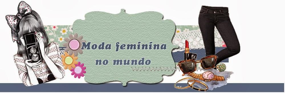 Moda Feminina no Mundo - Têndencias em roupas e moda feminina