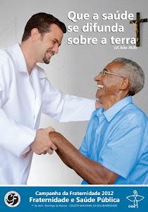 """Estamos vivendo a Campanha da Fraternidade 2012 com o tema: """"Fraternidade e Saúde Pública"""""""