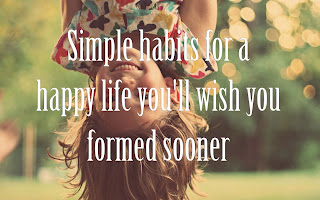 Simple habits for a happy life you'll wish you formed sooner
