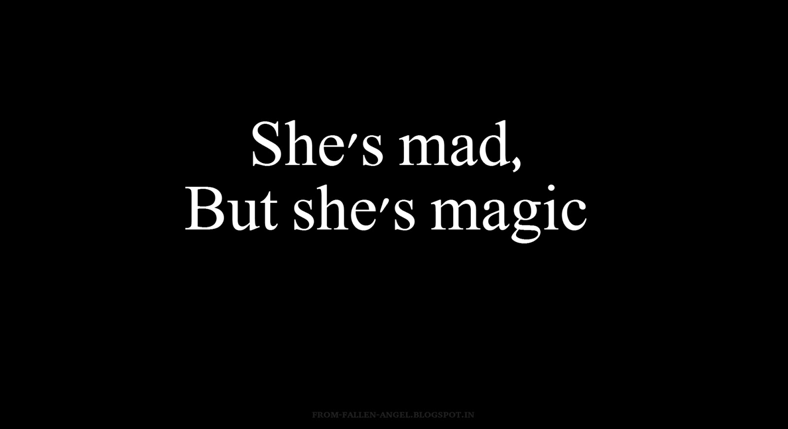 She's mad, But she's magic