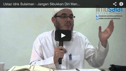 Ustaz Idris Sulaiman – Jangan Sibukkan Diri Mencari Kesalahan Orang Lain