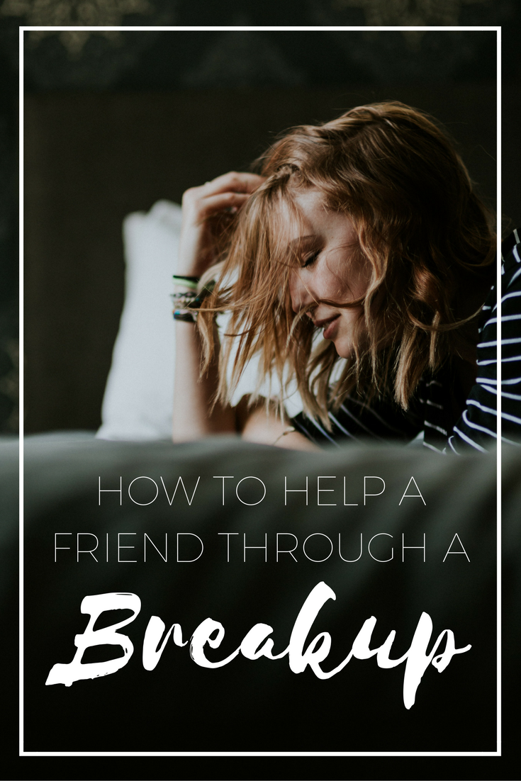 how to help someone after a relationship break up