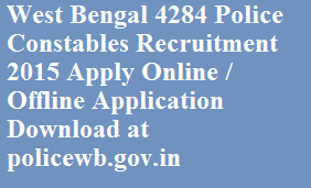 West Bengal 4284 Police Constables Recruitment 2015 Apply Online / Offline Application Download at policewb.gov.in