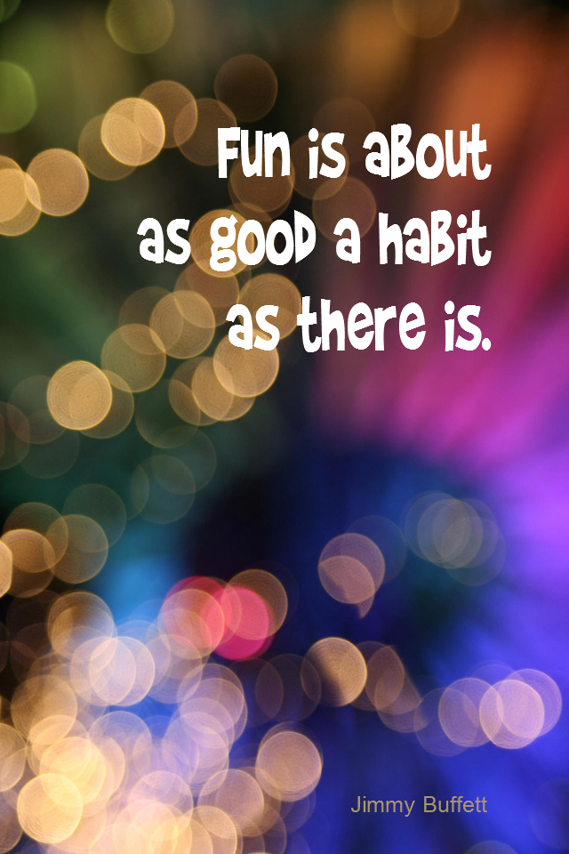 visual quote - image quotation for HAPPINESS - Fun is about as good a habit as there it. - Jimmy Buffett