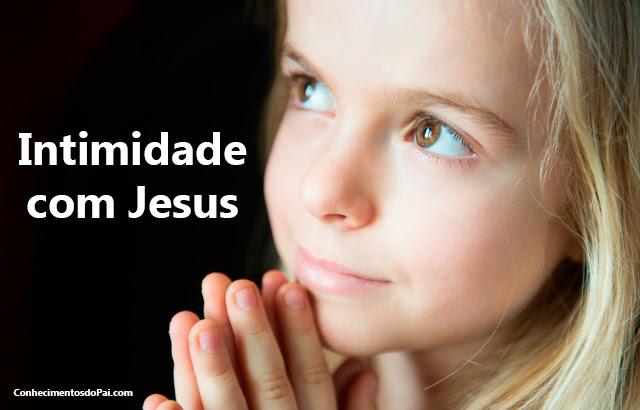 intimidade com jesus - Intimidade com Jesus Pode Transformar Tua Vida
