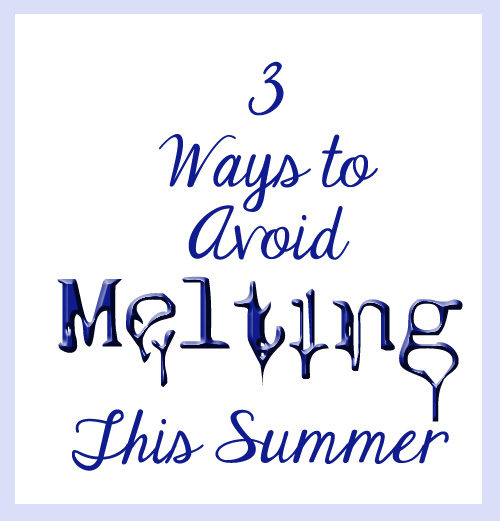 Three ways to avoid melting this summer