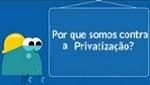 Por que somos contra a Privatização?