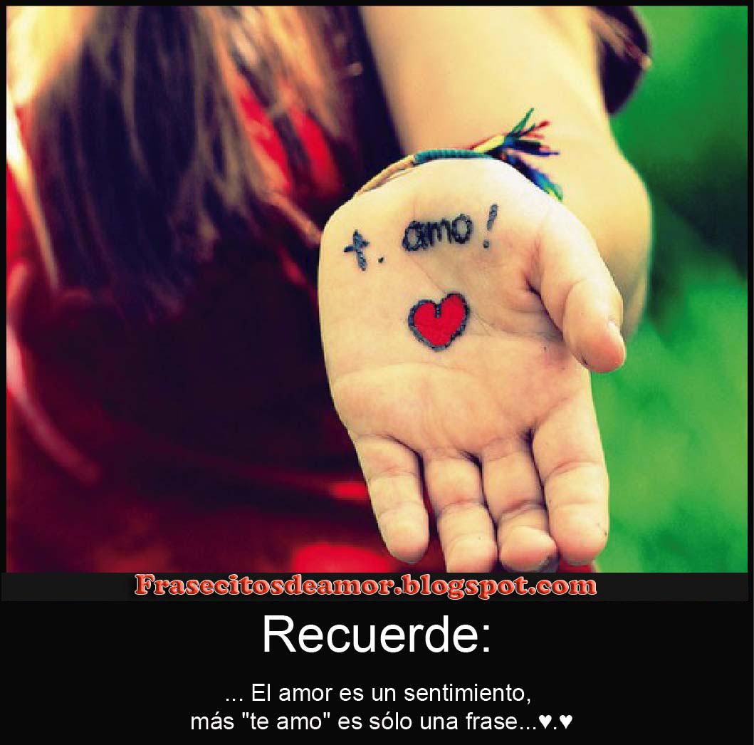 """Recuerde El amor es Un Sentimiento mas """"Te Amo"""" es Solo una Frase"""