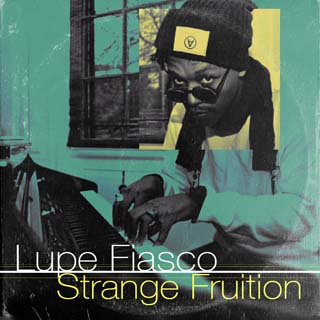 Lupe Fiasco – Strange Fruition Lyrics | Letras | Lirik | Tekst | Text | Testo | Paroles - Source: musicjuzz.blogspot.com