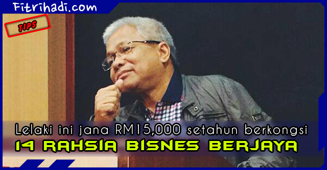(Tips) Lelaki Jana RM15K berkongsi 14 Rahsia Bisnes Berjaya