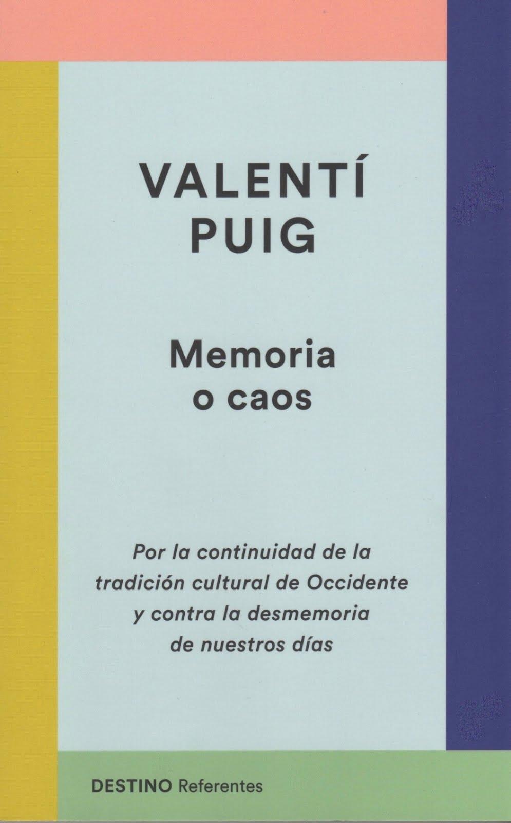 Valentí Puig ( Memoria o caos) Por la continuidad de la tradición cultural de Occidente y contra la