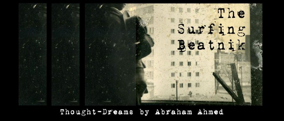 .:: THE SURFING BEATNIK - Thought-Dreams by Abraham Ahmed ::.