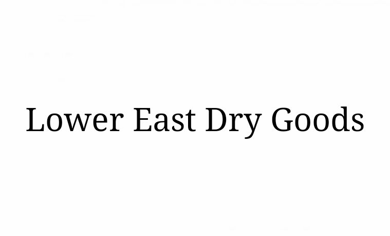 LOWER EAST DRY GOODS