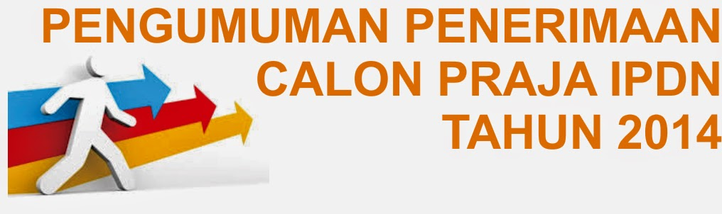Pengumuman Penerimaan Calon Praja IPDN Tahun 2014