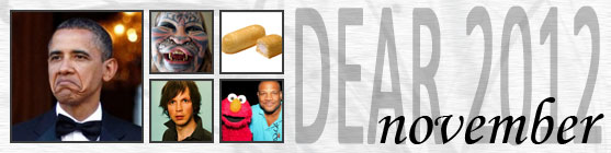Dear 2012: November: Obama wins election, Catman commits suicide, Twinkies go extinct, Beck releases sheet music instead of album, Kevin Cash Elmo puppeteer accused of sexual misconduct with a minor