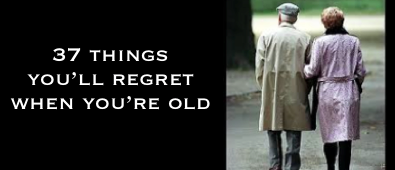 http://thebusinessthatchangedourlives.com/article/37-things-you-will-regret-when-youre-old?Sabrina