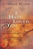 I Have Loved You: Getting to Know the Father's Heart