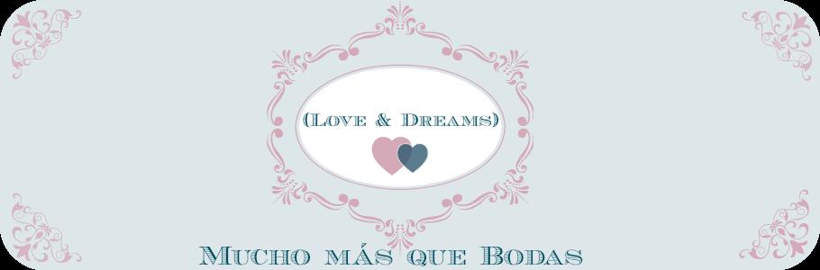 ( Love & Dreams) Mucho más que Bodas.