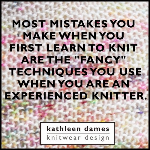 "Most mistakes you make when you first learn to knit are the ""fancy"" techniques you use when you are an experienced knitter."