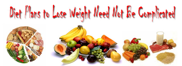 Diet Plans to Lose Weight Need Not Be Complicated