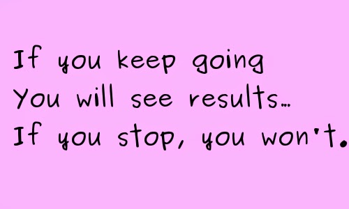 Keep Going will see results