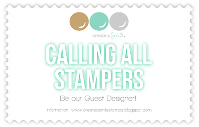 http://createasmilestamps.blogspot.de/2015/09/calling-all-stampers-november-guest.html