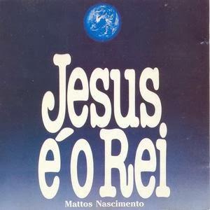 Mattos Nascimento - Jesus � o Rei 1992