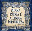 Minha Pátria é a Língua Portuguesa.