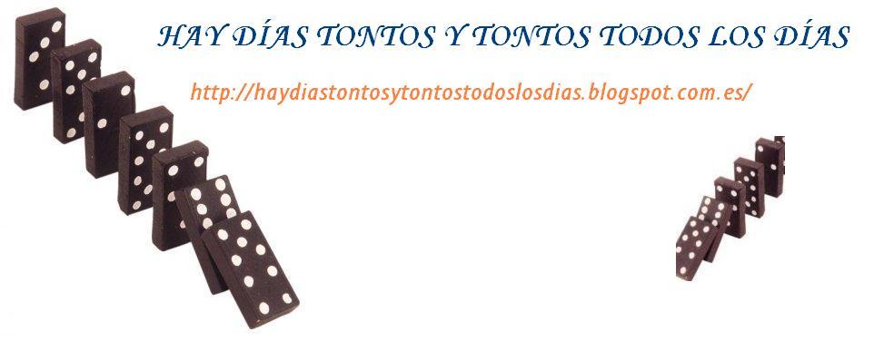 HAY DIAS TONTOS Y TONTOS TODOS LOS DIAS