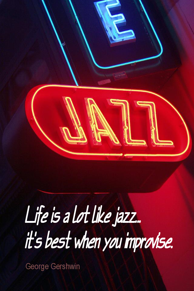 visual quote - image quotation for LIFE - Life is a lot like jazz... it's best when you improvise. - George Gershwin