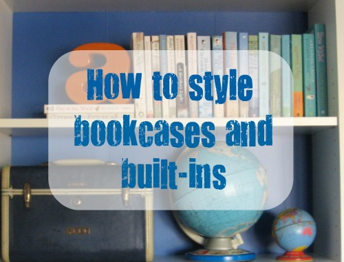 tips for styling bookcases and built ins - Styling Bookcases