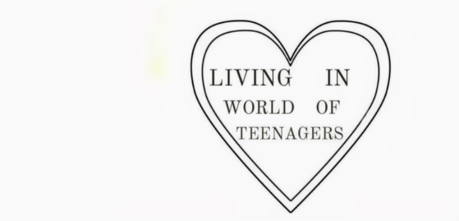 LIVING IN WORLD OF TEENAGERS