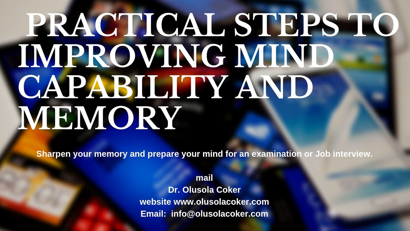 Practical Steps to improving mind capability and Memory: Sharpen your memory and prepare your mind