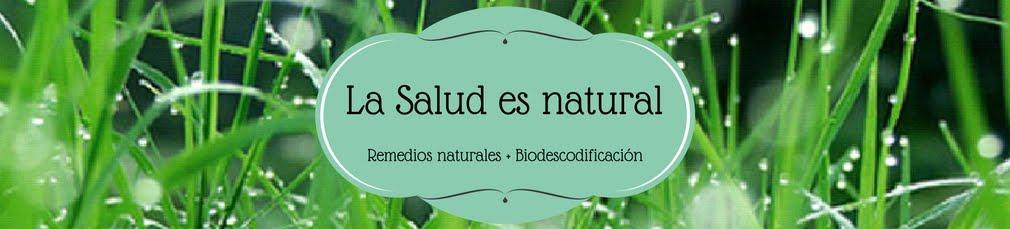 La salud es natural. Remedios naturales + Biodescodificación