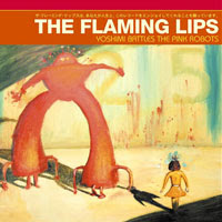 The Top 50 Greatest Albums Ever (according to me) 34. The Flaming Lips - Yoshimi Battles the Pink Robots