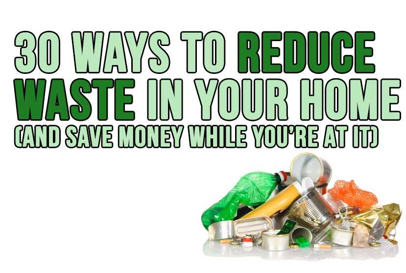 30 Ways to Reduce Waste in Your Home (and Save Money While You're At It)