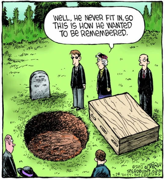 Well, he never fit in, so this is how he wanted to be remembered. (A square peg in a round hole).
